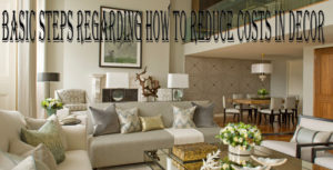 Basic Steps Regarding How to Reduce Costs in Decor