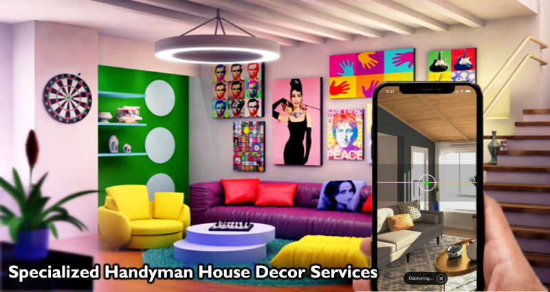 Specialized Handyman House Decor Services – What You'll want to Know
